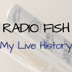 RADIO FISH ~My Live History~